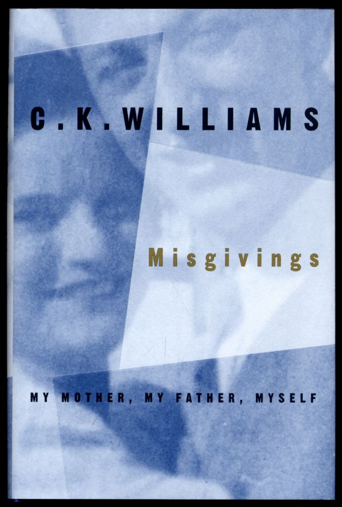 Misgivings My Mother, My Father, Myself. C. K. WILLIAMS.