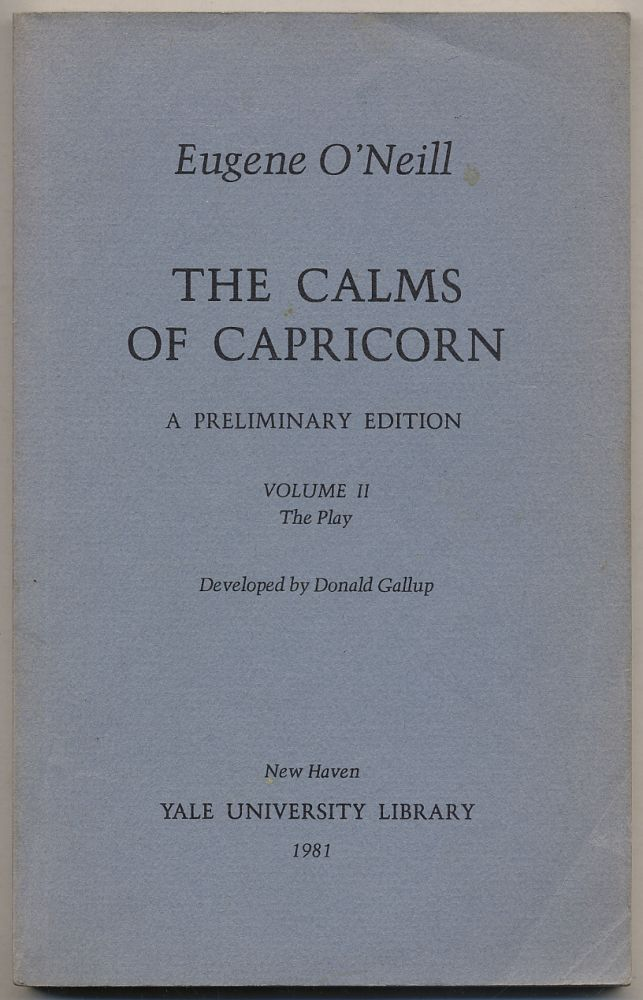 The Calms of Capricorn: A Preliminary Edition: Volume II: The Play. Eugene O'NEILL.