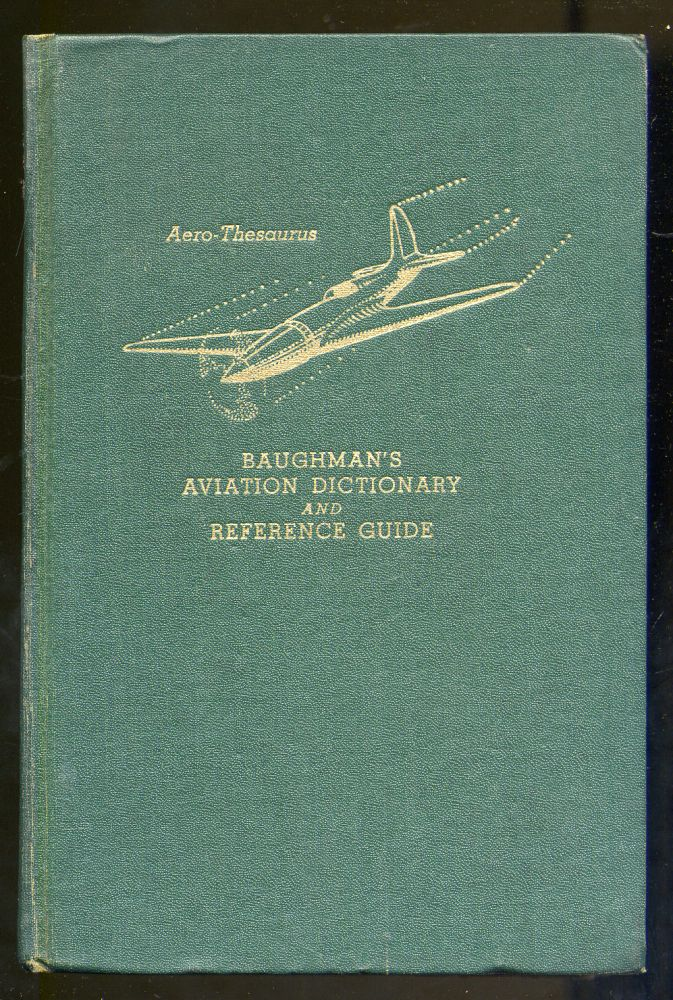 Baughman's Aviation Dictionary and Reference Guide. Harold E. BAUGHMAN.
