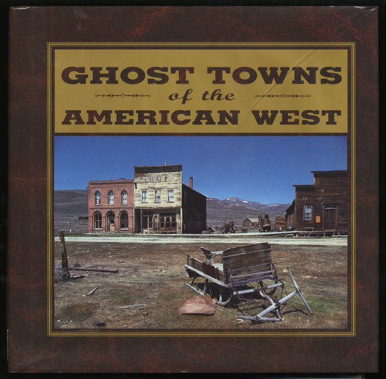 Ghost Towns of the American West. Bill O'NEAL.