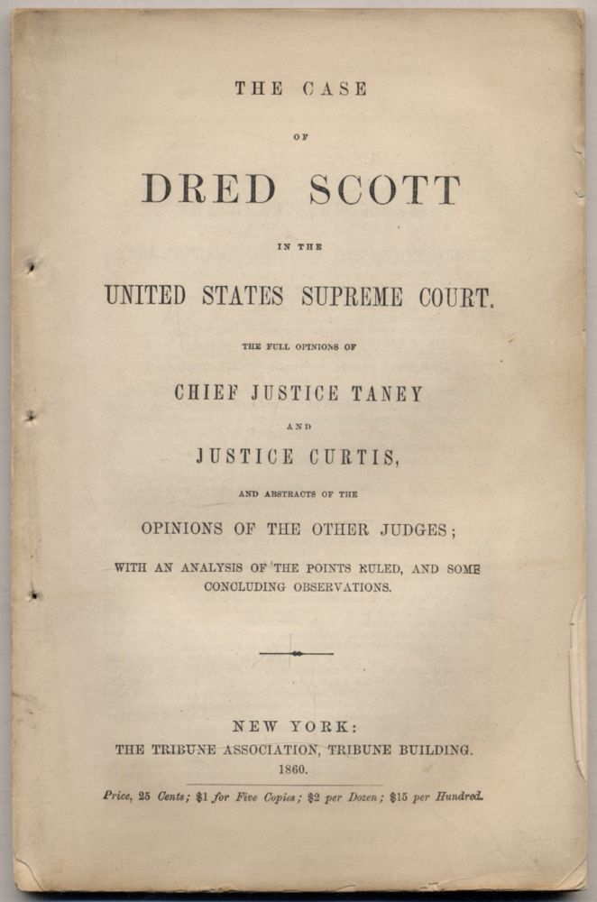The Case of Dred Scott in the United States Supreme Court. The Full Opinions of Chief Justice Taney and Justice Curtis