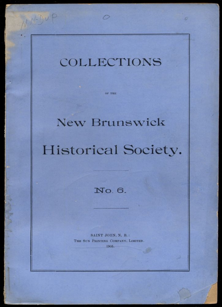 Collections of the New Brunswick Historical Society. No. 6