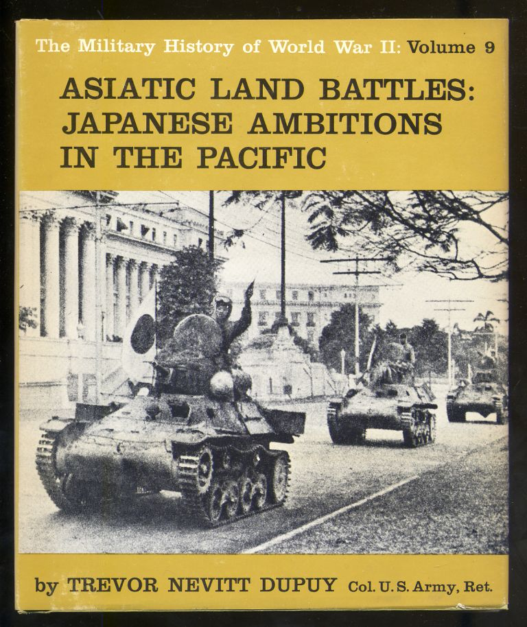Asiatic Land Battles: Japanese Ambitions in the Pacific. Trevor Nevitt DUPUY.
