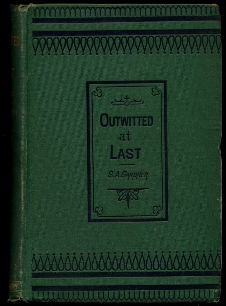 Outwitted at Last: A Novel. S. A. GARDNER.