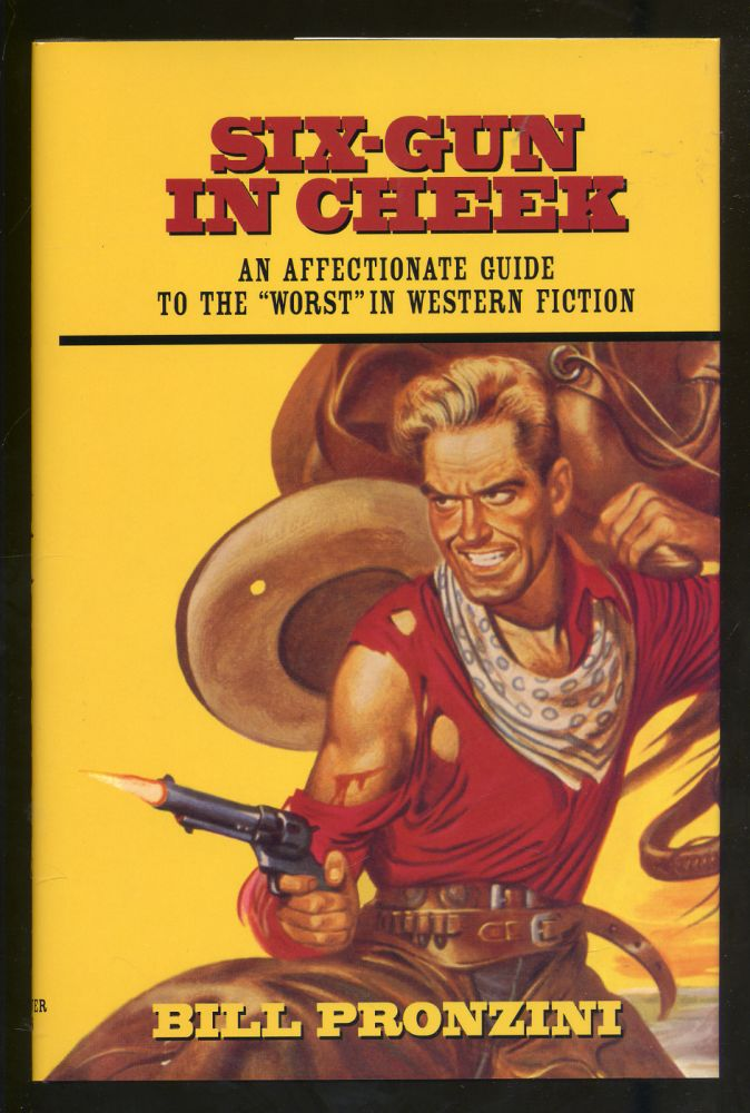 Six-Gun in Cheek: An Affectionate Guide To The Worst in Western Fiction. Bill PRONZINI.