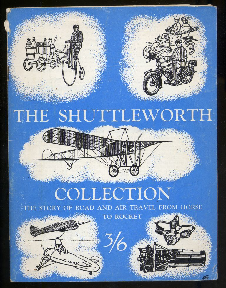 The Shuttleworth Collection The Story of Road and Air Travel, From Horse to Rocket