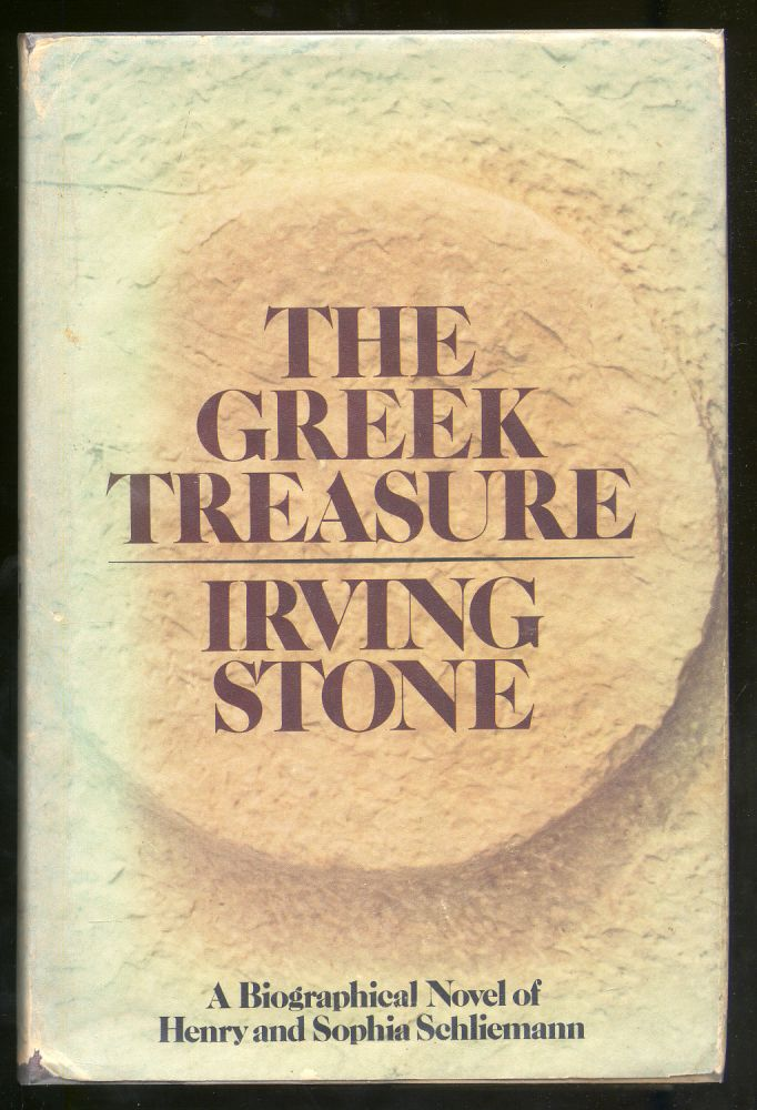 The Greek Treasure: A Biographical Novel of Henry And Sophia Schliemann. Irving STONE.