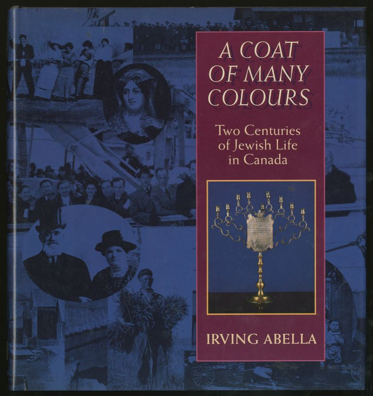 A Coat of Many Colours: Two Centuries of Jewish Life in Canada. Irving ABELLA.