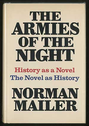 The Armies of the Night: History as a Novel, the Novel as History. Norman MAILER.