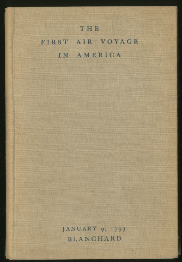 The First Air Voyage in America: The Times, The Place, and The People of the Blanchard Balloon Voyage of January 9, 1793, Philadelphia to Woodbury. Jean Pierre BLANCHARD.