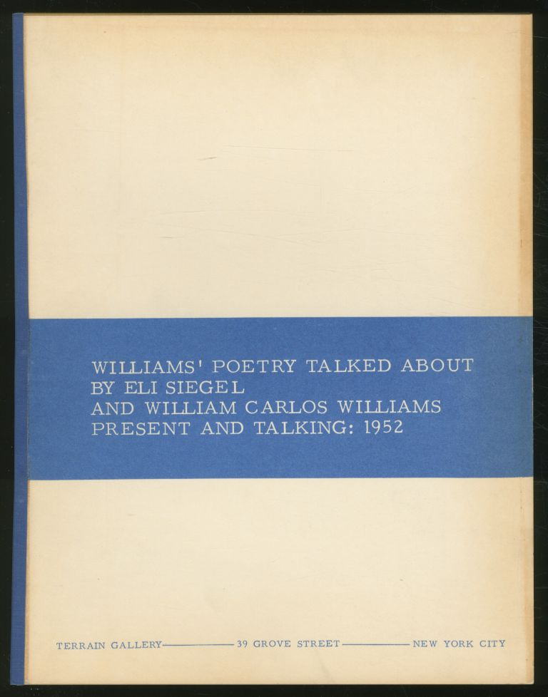 Williams' Poetry Talked about by Eli Siegel and William Carlos Williams Talking: 1952 [cover title]: Williams' Poetry Talked about by Eli Siegel and William Carlos Williams Presentation and Talking: 1952. William Carlos WILLIAMS.