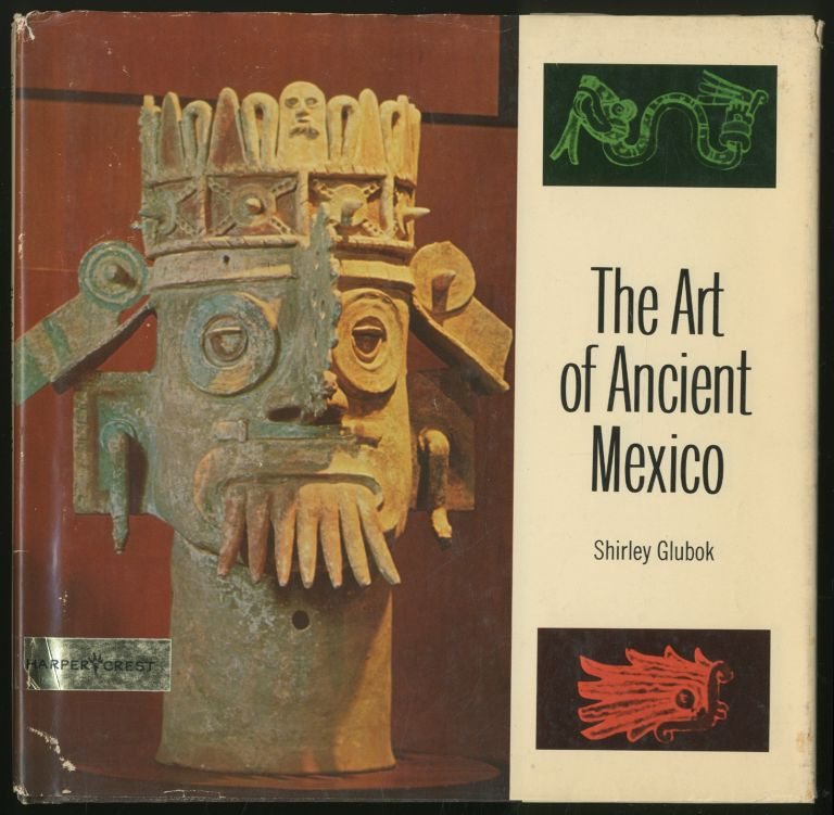 The Art of Ancient Mexico. Shirley GLUBOK.