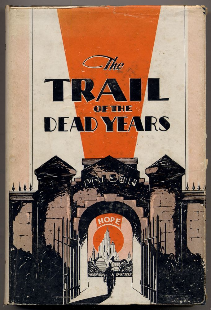 """The Trail of the Dead Years. """"Dudding's Gripping Story of his own Life and Experience... Illuminating and Startling are his Theories of the 'Chemistry of Sin', Crime, Punishment, Birth Control, 'The Land of Eternal Dreams'. Earl Ellicott DUDDING."""