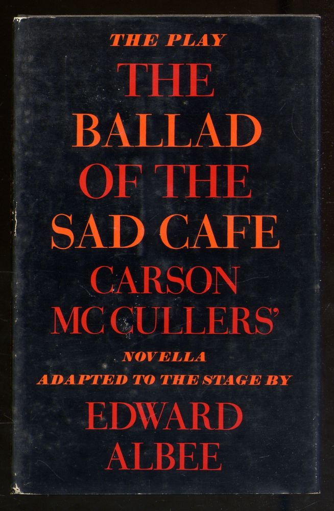 The Ballad of the Sad Cafe: Carson McCullers' Novella Adapted to the Stage. Edward ALBEE.