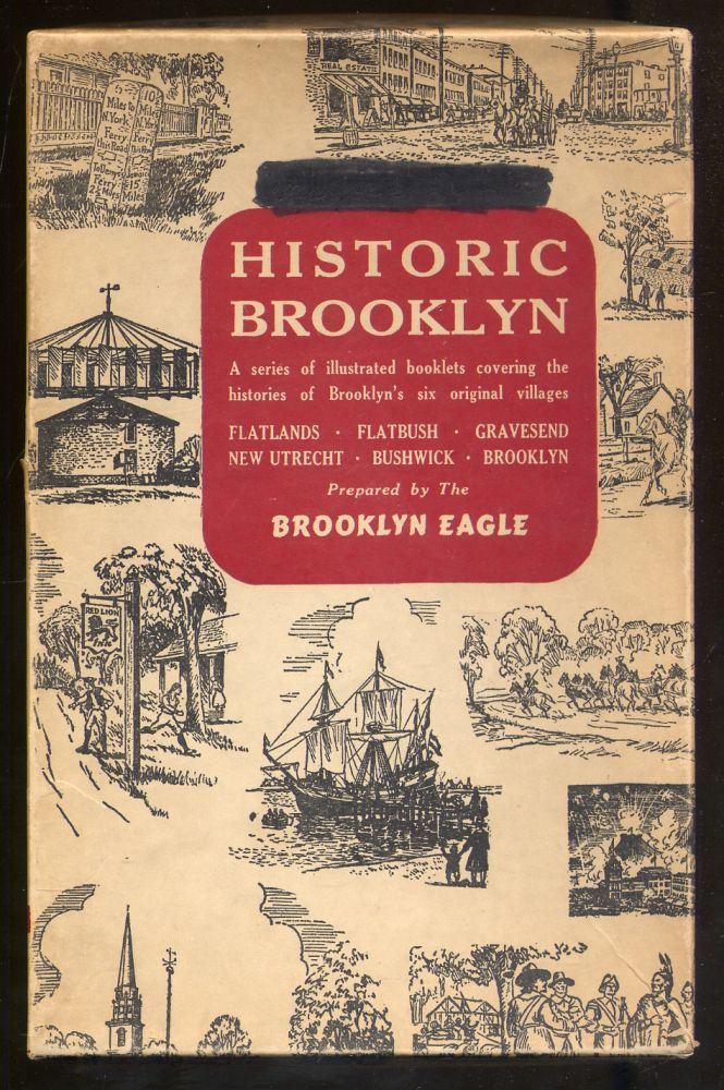 Historic Brooklyn: A Series of Illustrated Booklets Covering the Histories of Brooklyn's Six Original Villages Flatlands, Flatbush, Gravesend, New Utrecht, Bushwick, Brooklyn