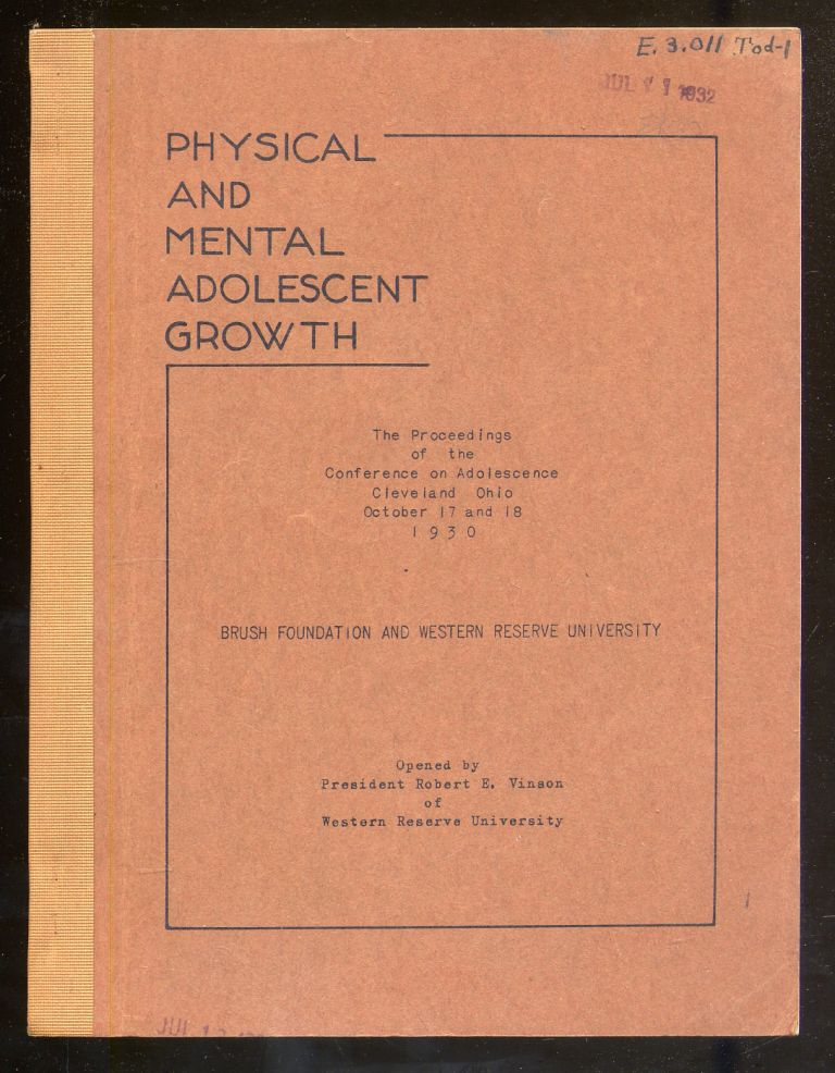 Physical and Mental Adolescent Growth: The Proceedings of the Conference on Adolescence Cleveland Ohio October 17 and 18, 1930