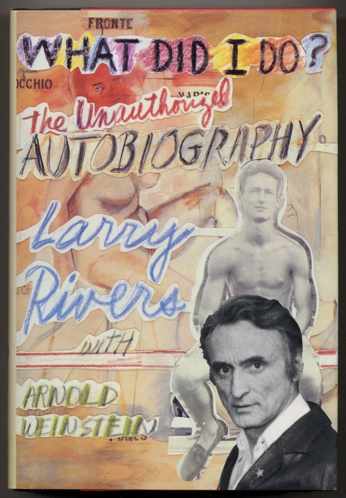 What Did I Do? The Unauthorized Autobiography. Larry RIVERS, Arnold Weinstein.