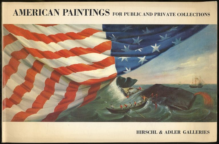 American Paintings for Public and Private Collections: An Exhibition of 200 Years of Painting in America Marking the Opening of the Gallery of American Artat Hirschl & Adler Galleries