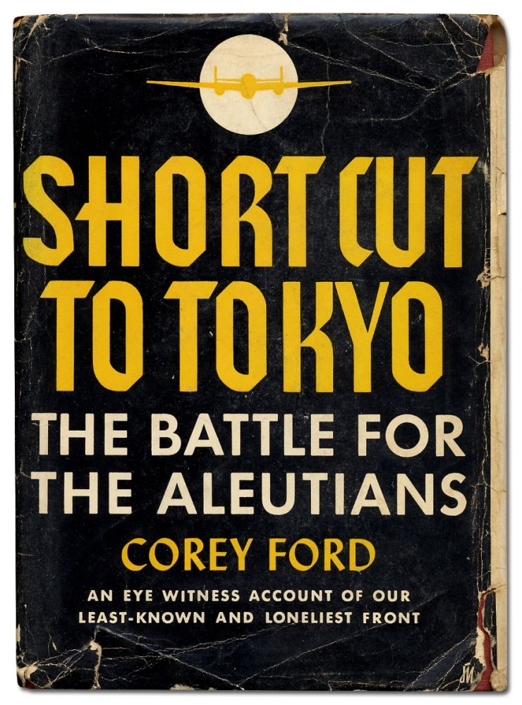 Short Cut to Tokyo: The Battle for the Aleutians. Corey FORD.
