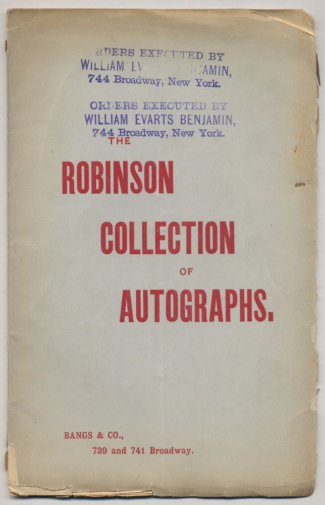 Catalogue of the Robinson Collection of Autographs, Comprising: Manuscripts of Robert Burns, Walter Scott, Robert Southey, Thomas Moore, etc.; Robert Fulton's own autograph copy of his first Steamboat Patent;... to be sold at Auction