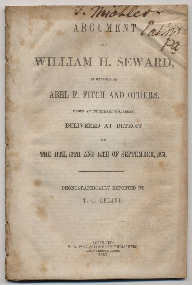 Argument of William H. Seward in Defense of Abel F. Fitch and Others, Under an Indictment for Arson, delivered at Detroit, on the 11th, 12th and 14th of September, 1851
