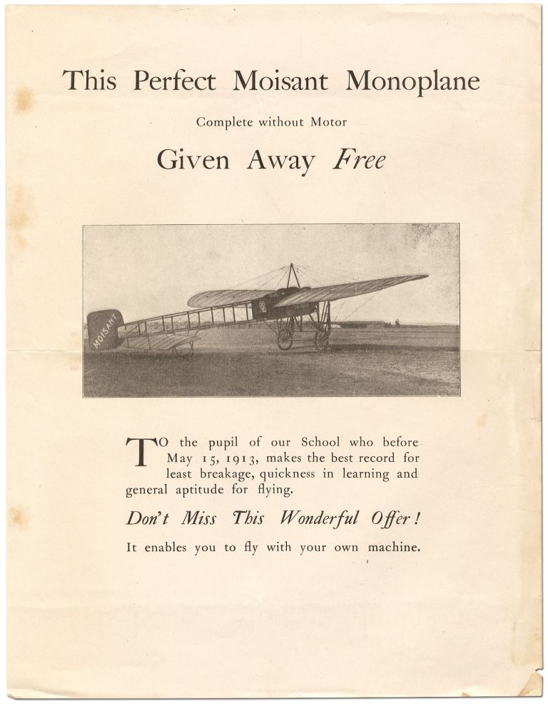 [Broadside]: This Perfect Moisant Monoplane Complete Without Motor Given Away Free. To the pupil of our school who before May 15, 1913, makes the best record for least breakage, quickness in learning and general aptitude for flying