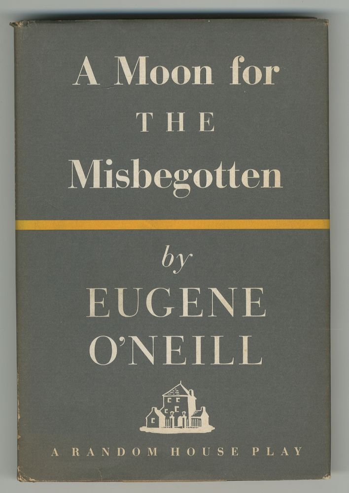 A Moon for the Misbegotten. A Play in Four Acts. Eugene O'NEILL.