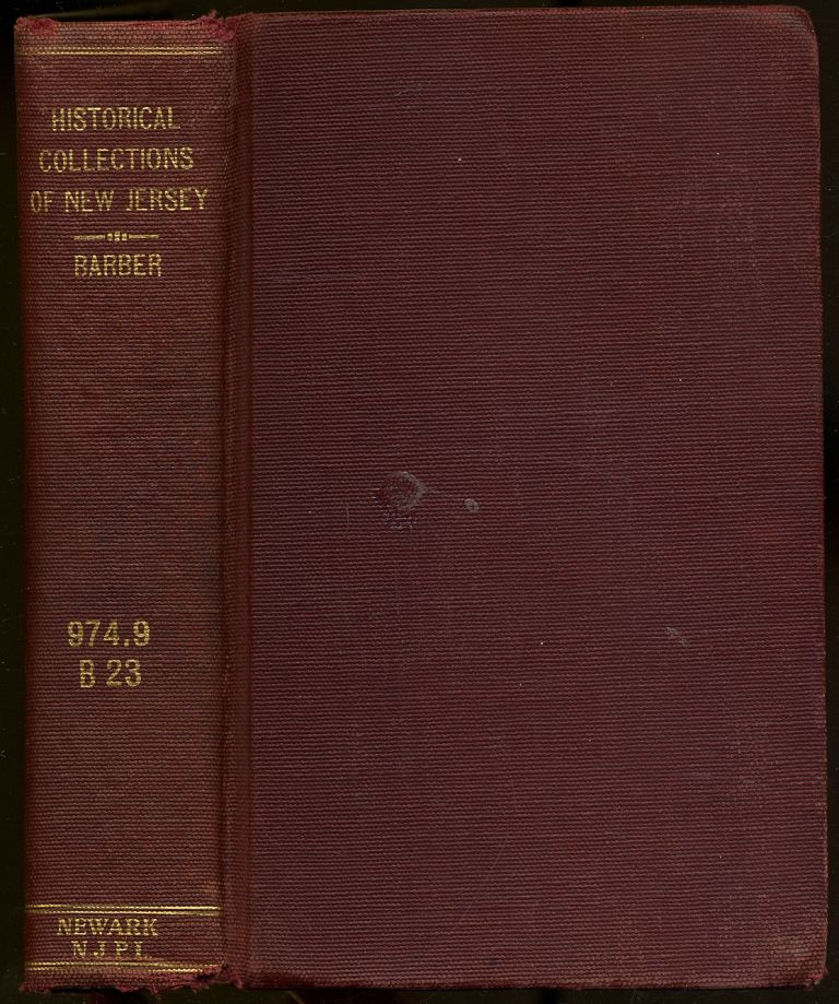 Historical Collections of the State of New Jersey; containing A General Collection of the Most Interesting Facts, Traditions, Biographical Sketches, Anecdotes, Etc. John W. BARBER, Henry Howe.