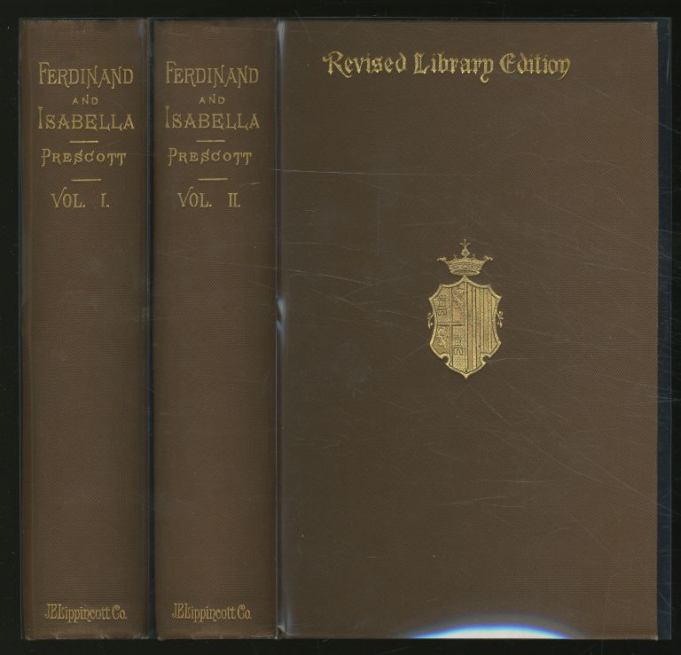 History of the Reign of Ferdinand and Isabella the Catholic in Two Volumes. William H. PRESCOTT.