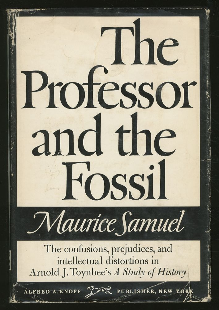 """The Professor and the Fossil: Some Observations on Arnold J. Toynbee's """"A Study of History"""" Maurice SAMUEL."""