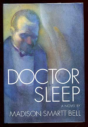 Doctor Sleep. Madison Smartt BELL.