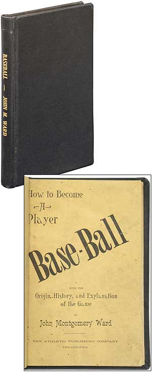 Base-Ball: How to Become a Player, with the Origin, History, and Explanation of the Game. John Montgomery WARD.
