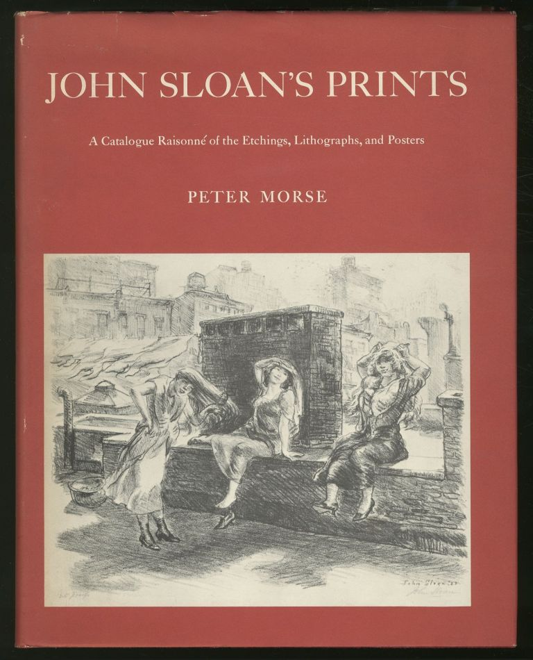 John Sloan's Prints: A Catalogue Raisonné of the Etchings, Lithographs, and Posters. Peter MORSE.