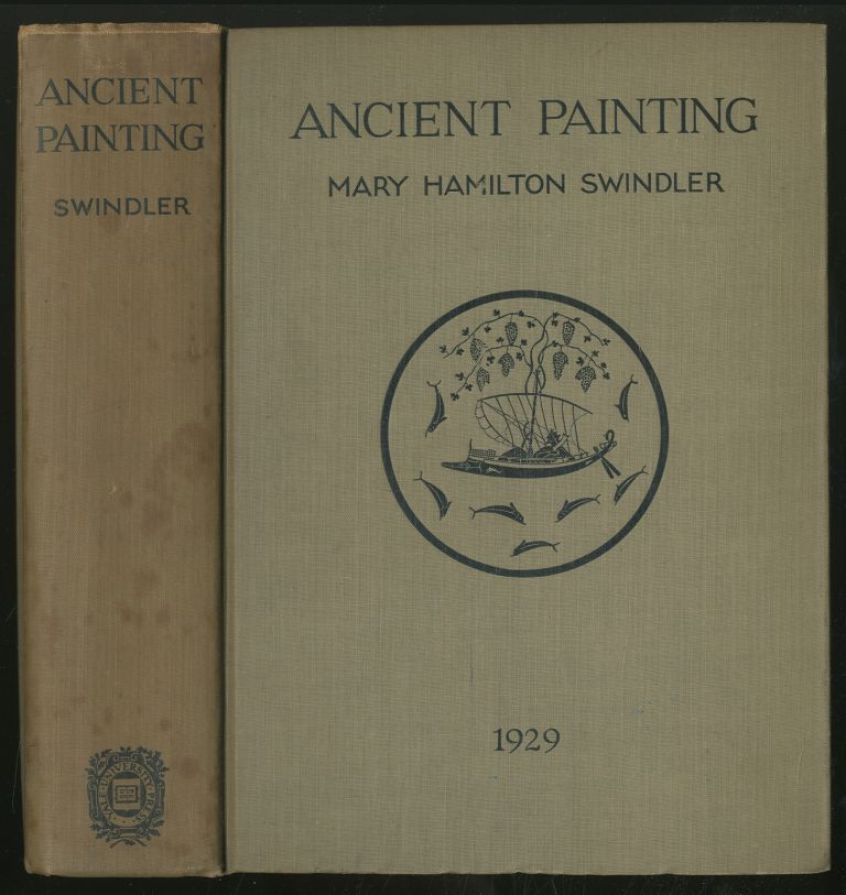 Ancient Painting: From the Earliest Times to the Period of Christian Art. Mary Hamilton SWINDLER.