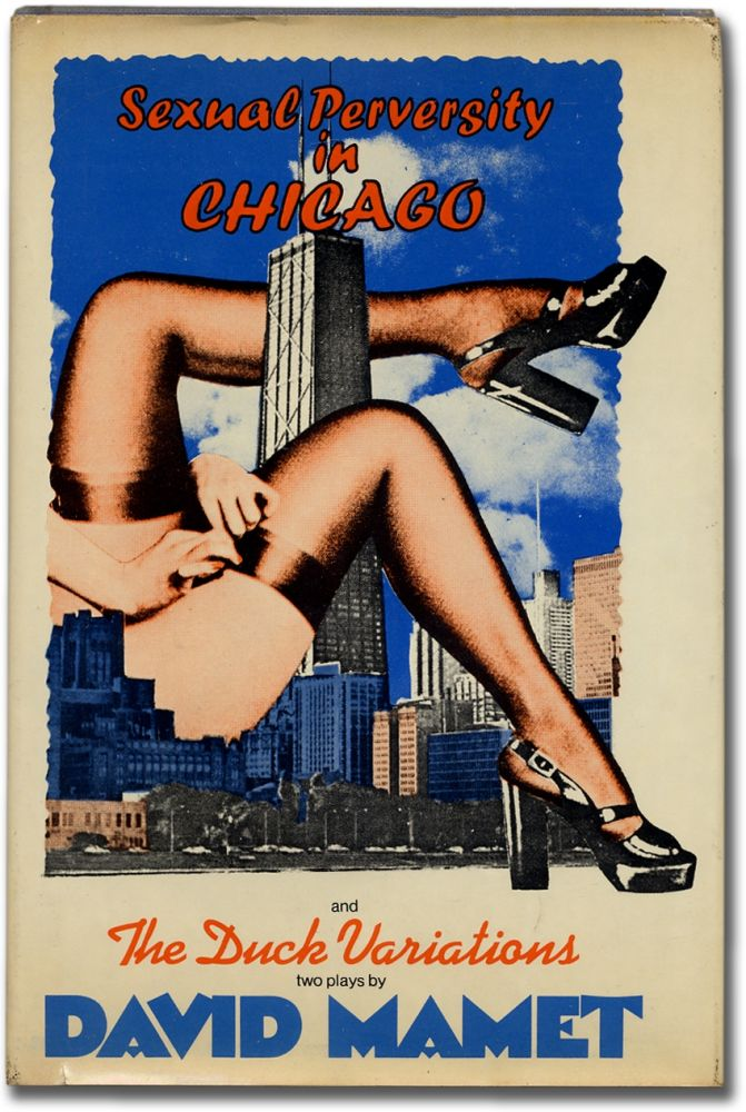 Sexual Perversity in Chicago and The Duck Variations. David MAMET.