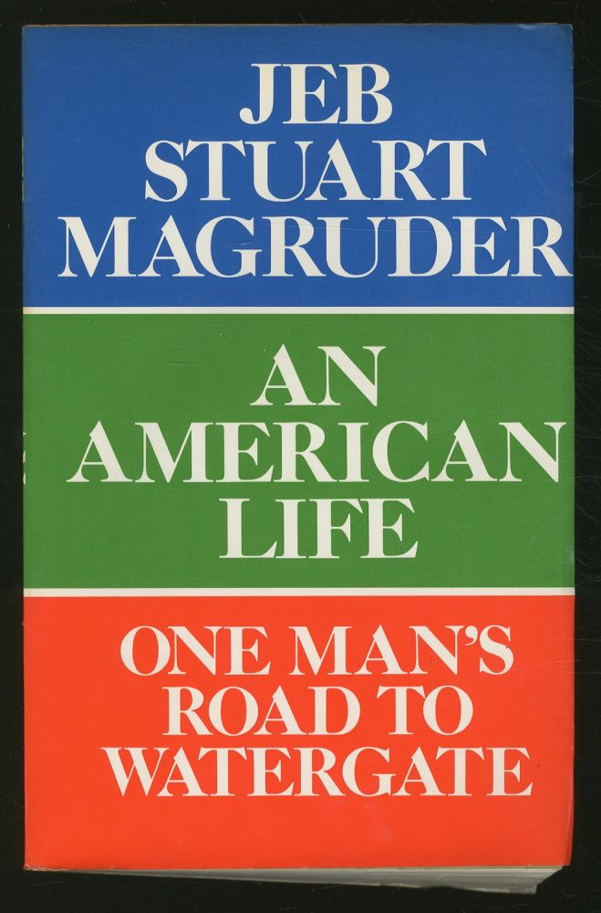 An American Life: One Man's Road to Watergate. Jeb Stuart MAGRUDER.