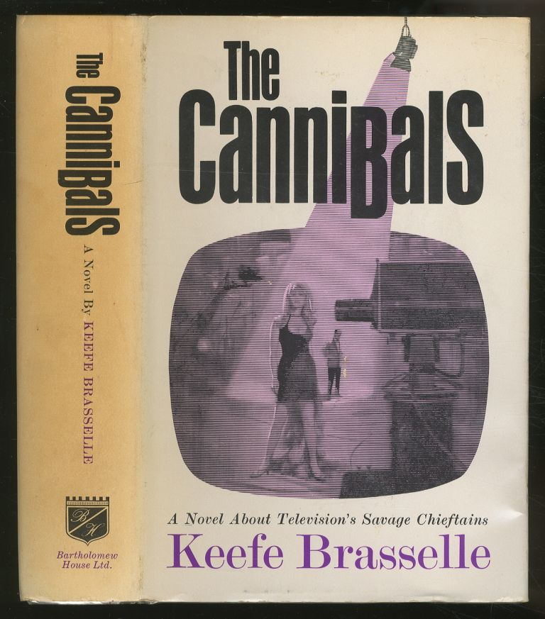 The Cannibals: A Novel About Television's Savage Chieftains. Keefe BRASSELLE.