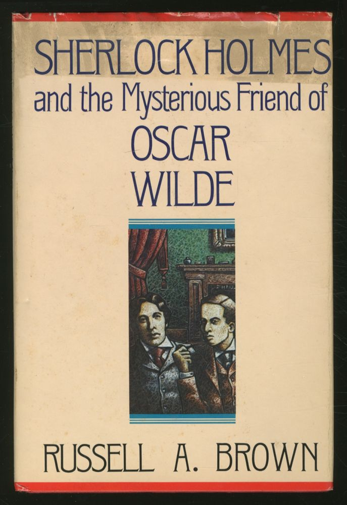 Sherlock Holmes and the Mysterious Friend of Oscar Wilde. Russell A. BROWN.