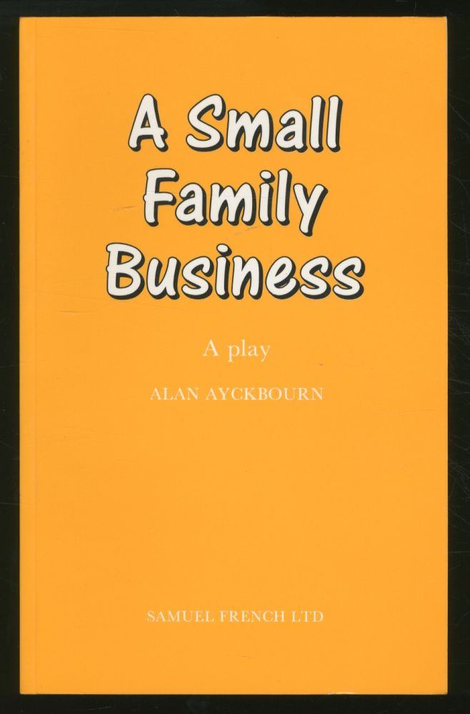 A Small Family Business: A Play. Alan AYCKBOURN.