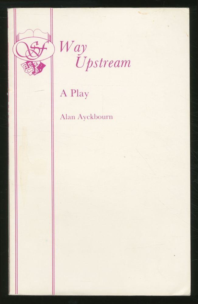 Way Upstream: A Play. Alan AYCKBOURN.