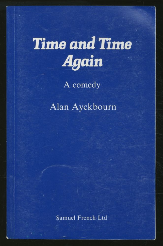 Time and Time Again: A Comedy. Alan AYCKBOURN.