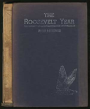 The Roosevelt Year, A Photographic Record. Pare LORENTZ.