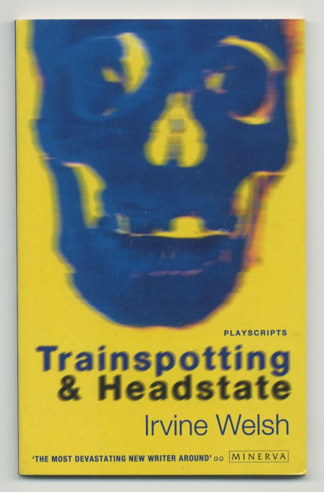 Trainspotting & Headstate. Irvine WELSH.
