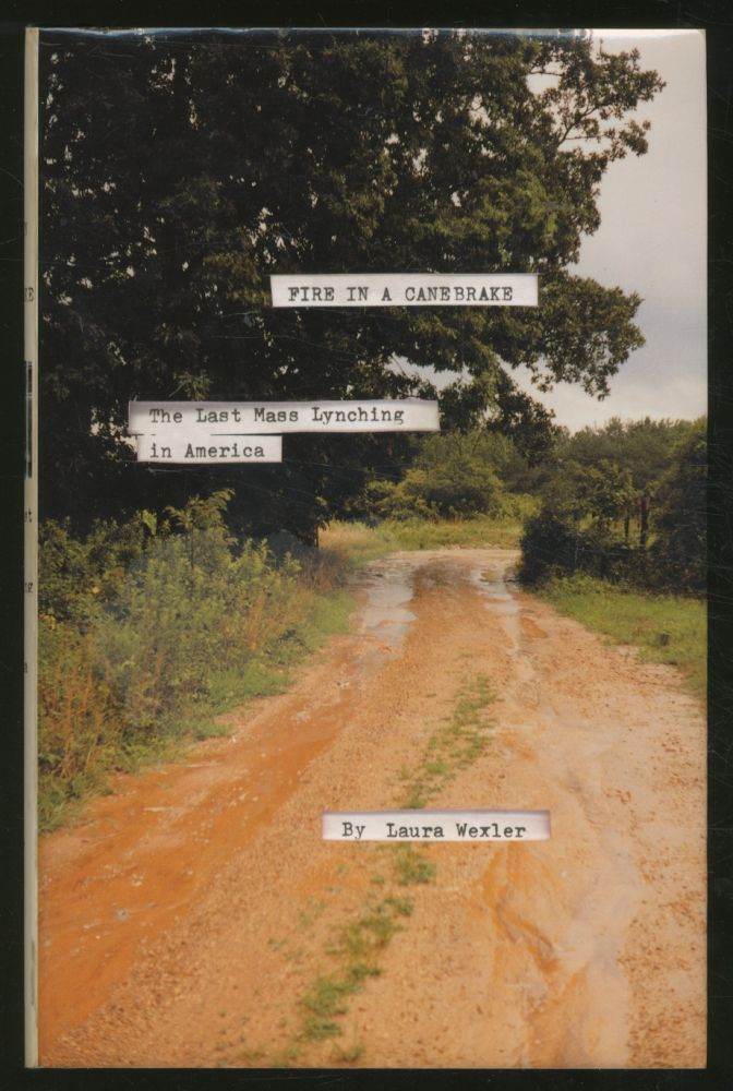 Fire in a Canebrake: The Last Mass Lynching in America. Laura WEXLER.