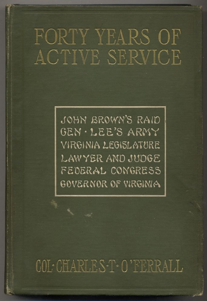 Forty Years of ACTIVE SERVICE. Being some history of the war between the confederacy and the union and of the events leading up to it, with reminiscences of the struggle and accounts OF THE AUTHOR'S EXPERIENCES OF FOUR YEARS FROM PRIVATE TO LIEUTENANT-COLONEL and ACTING COLONEL IN THE CAVALRY OF THE ARMY OF NORTHERN VIRGINIA. Charles T. O'Ferrall.