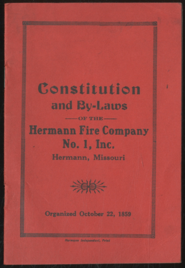 Constitution And By-Laws of the Hermann Fire Company Number 1, Incorporated, Hermann, Missouri, Organized October 22, 1859