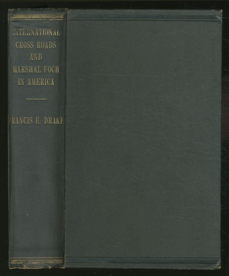 International CROSS ROADS AND MARSHAL FOCH IN AMERICA. Francis E. Drake.