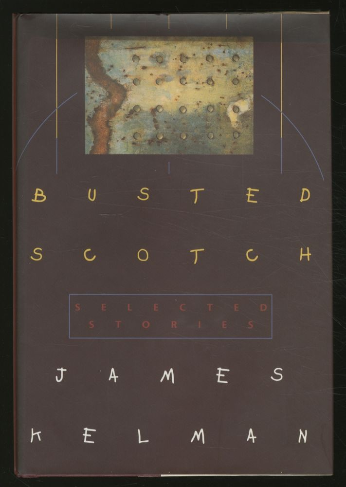 Busted Scotch: Selected Stories. James KELMAN.