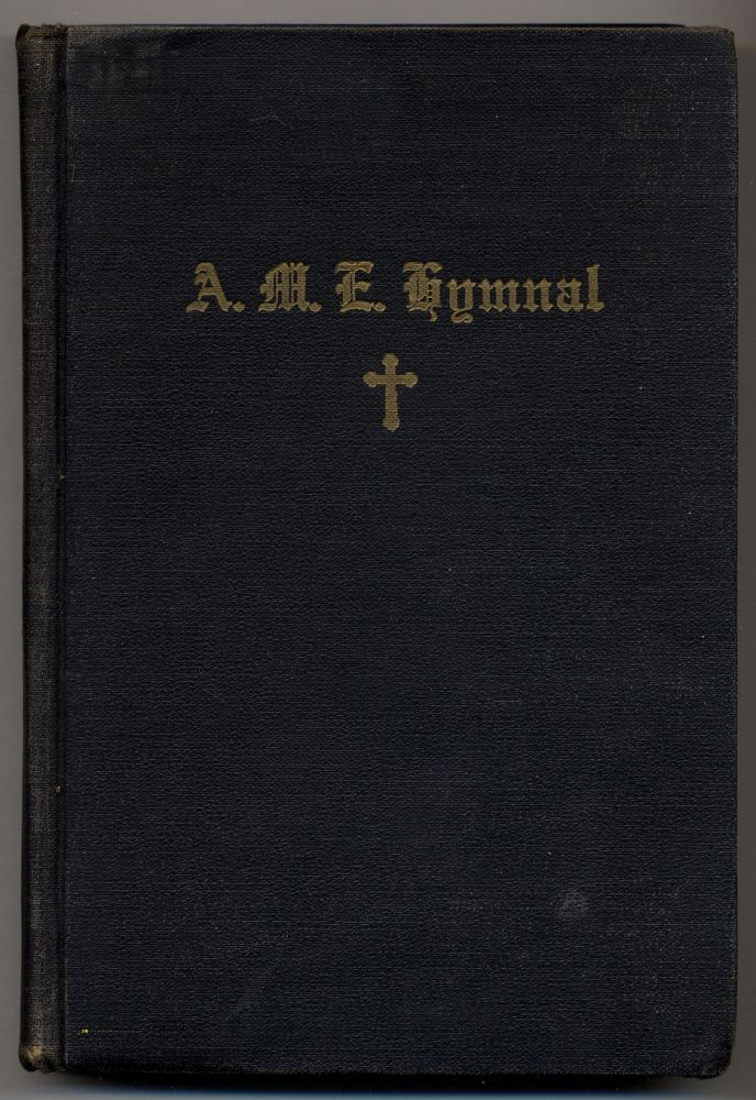 A.M.E. Hymnal with Responsive-Scripture Readings Adopted in Conformity with the Doctrines and Usages of the African Methodist Episcopal Church