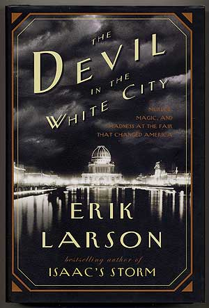 The Devil in the White City: Murder, Magic and Madness at the Fair That Changed America. Erik LARSON.